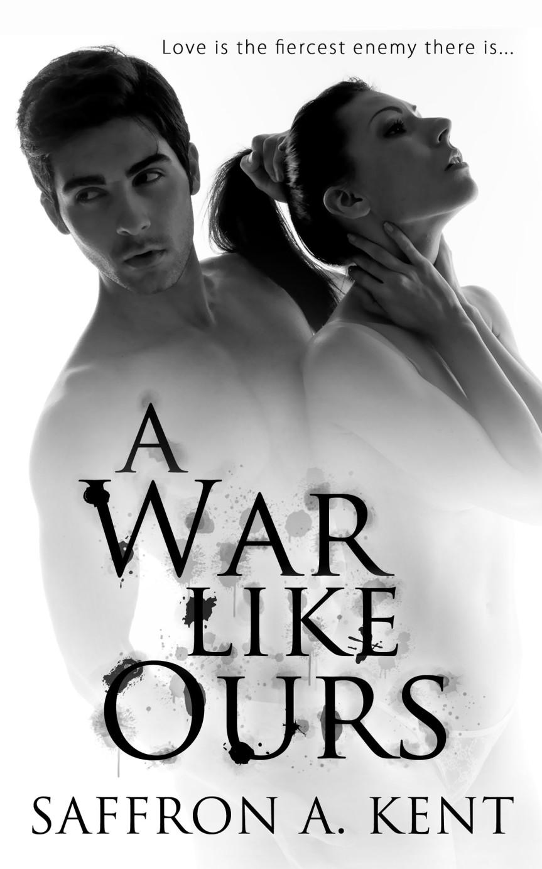 A War Like Ours by Saffron A.Kent
